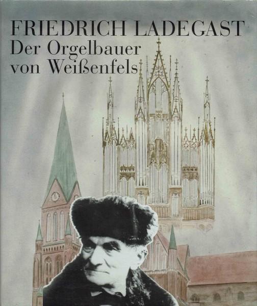 Friedrich Ladegast - Der Orgelbauer von Weißenfels