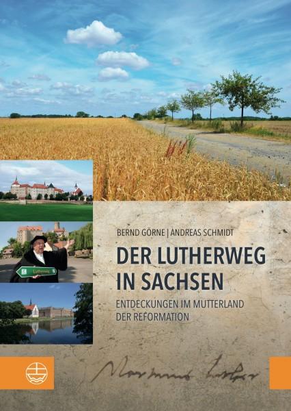 Bernd Görne / Andreas Schmidt - Der Lutherweg in Sachsen